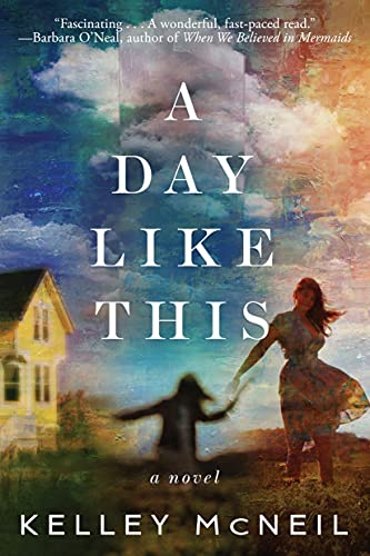 A Day Like This: A Novel by [Kelley McNeil]