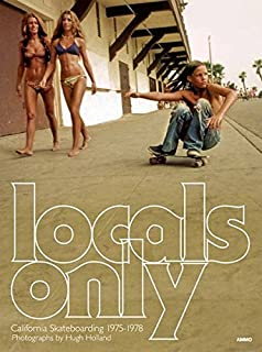 Locals Only: Skateboarding in California 1975-1978 by Hugh Holland (2011-09-01)