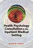 Labott, S: Health Psychology Consultation in the Inpatient - Susan M. Labott