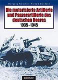 Die motorisierte Artillerie und Panzerartillerie des deutschen Heeres 1935-1945 - Wolfgang Fleischer