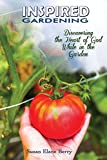 Inspired Gardening-Discovering the Heart of God While in the Garden