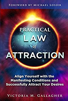 Practical Law of Attraction: Align Yourself with the Manifesting Conditions and Successfully Attract Your Desires by [Victoria Gallagher]