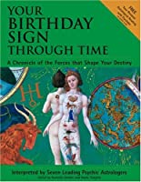 Your Birthday Sign Through Time: A Chronicle of the Forces That Shape Your Destiny