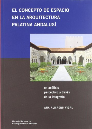 El concepto de espacio en la arquitectura palatina andalusí : un análisis perceptivo a través de la infografía: Un análisis perceptivo a través de la infografía