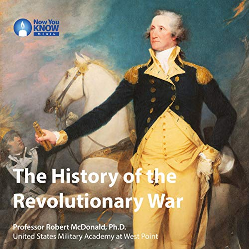 The History of the Revolutionary War                   By:                                                                                                                                 Prof. Robert McDonald                               Narrated by:                                                                                                                                 Prof. Robert McDonald                      Length: 7 hrs and 5 mins     Not rated yet     Overall 0.0