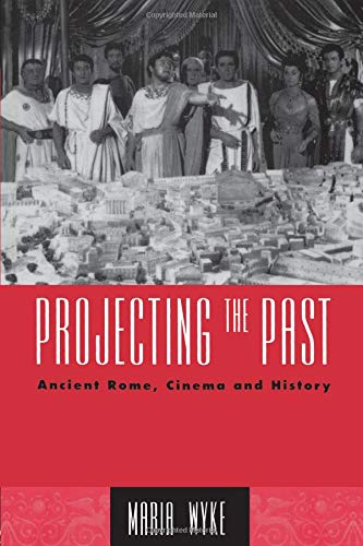 Projecting the Past: Ancient Rome, Cinema and History (The New Ancient World)