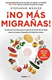 ¡no Más Migrañas! / The Migraine Relief Plan: An 8-Week Transition to Better Eating, Fewer Headaches, and Optimal Health (Colección Vital)