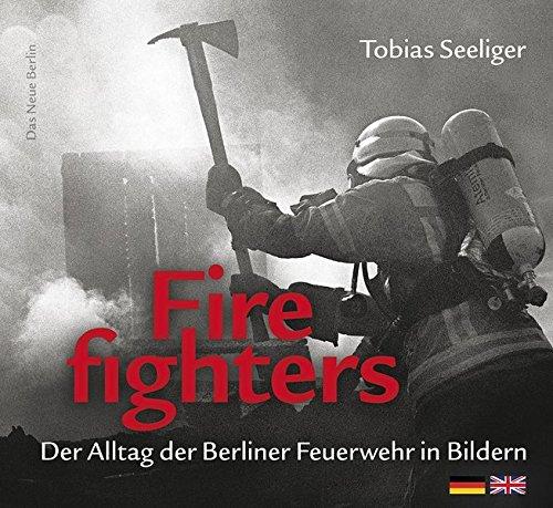 Firefighters: Der Alltag der Berliner Feuerwehr in Bildern: zweisprachige Ausgabe (deutsch/englisch)
