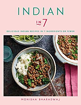 Indian in 7: Delicious Indian recipes in 7 ingredients or fewer (English Edition) de [Monisha Bharadwaj]