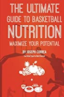 The Ultimate Guide to Basketball Nutrition: Maximize Your Potential