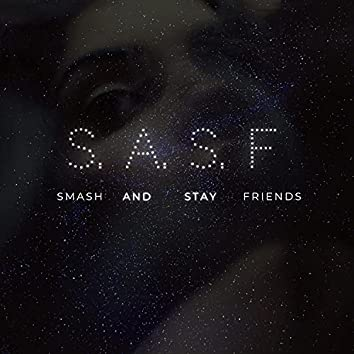 S. A. S. F (Smash And Stay Friends)
