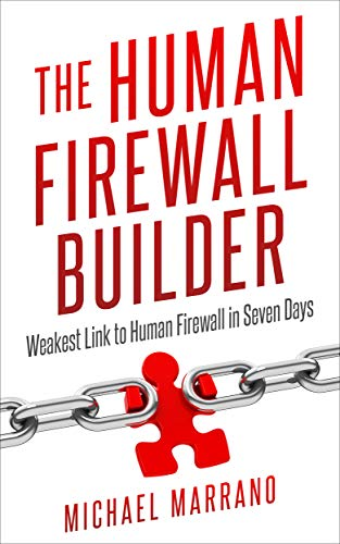 The Human Firewall Builder: Weakest Link to Human Firewall in Seven Days (English Edition)