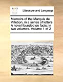 Memoirs of the Marquis de Villebon, in a series of letters. A novel founded on facts; in two volumes. Volume 1 of 2
