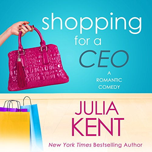Shopping for a CEO: Shopping for a Billionaire, Book 7