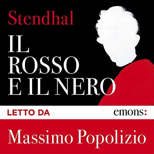 Il rosso e il nero                   Di:                                                                                                                                 Stendhal                               Letto da:                                                                                                                                 Massimo Popolizio                      Durata:  20 ore e 33 min     8 recensioni     Totali 4,5