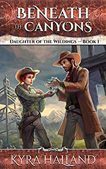 Beneath the Canyons (Daughter of the Wildings Book 1) by [Kyra Halland]