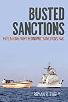 Busted Sanctions: Explaining Why Economic Sanctions Fail