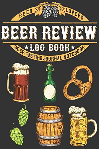 Beer Lovers Beer Review Log Book Beer Tasting Journal Notebook: Craft Beer Lover Gifts For Beer Connoisseur Men and Women To Track Favorite Liquor ... Breweries 6x9 Small Size Soft Cover 150 pages