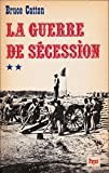 LA GUERRE DE SECESSION - 2 TOMES - 1 + 2 / BIBLIOTHEQUE HISTORIQUE