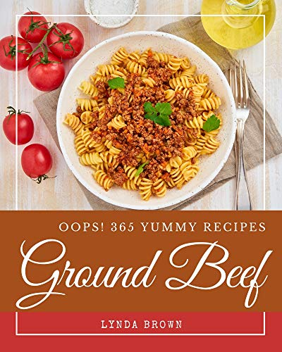 Oops! 365 Yummy Ground Beef Recipes: An One-of-a-kind Yummy Ground Beef Cookbook (English Edition)