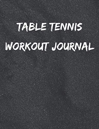 Table Tennis Workout Journal: Success Dream Limit Achievement Advance Progress Win Victory Happiness Realization