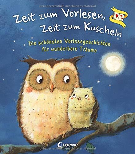 Zeit zum Vorlesen, Zeit zum Kuscheln - Die schönsten Vorlesegeschichten für wunderbare Träume: Gute-Nacht-Geschichten zum Vorlesen für Kinder ab 3 Jahre
