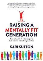 Raising a Mentally Fit Generation: Science-based tools and strategies to build resilience and wellbeing in our kids