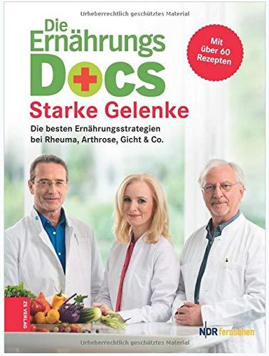 Die Ernährungs-Docs: Starke Gelenke - Die besten Ernährungsstrategien bei Rheuma, Arthrose, Gicht & Co.