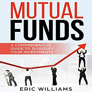 Mutual Funds: A Comprehensive Guide to Diversify Your Investments                   By:                                                                                                                                 Eric Williams                               Narrated by:                                                                                                                                 Dave Wright                      Length: 3 hrs and 17 mins     Not rated yet     Overall 0.0