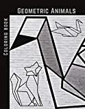 Geometric Animals Coloring Book: Cute and Relaxing, Creative Coloring Book of Easy Designs For Kids, Teens & Adults
