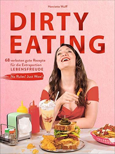 Dirty Eating. 66 verboten gute Rezepte für die Extraportion Lebensfreude. No Rules! Just Wow! Dieses Kochbuch bietet Food Porn vom Feinsten für den ultimativen Cheat Day. Gönn dir Wohlfühl-Gerichte