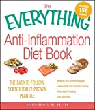 The Everything Anti-Inflammation Diet Book: The easy-to-follow, scientifically-proven plan to Reverse and prevent disease Lose weight and increase energy ... signs of aging Live pain-free (Everything®)