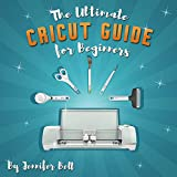 The Ultimate Cricut Guide for Beginners: 101 Tips, Tricks and Unique Project Ideas, a Step by Step Guide for Beginners, Includes Explore Air 2 and Design Space Guides for Beginners