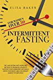 Intermittent Fasting for Women Over 50: The 101 Guide Fasting Diet 16/8 Method to Lose Over 50 Pounds and Keep It off Eating Whatever You Want. Live ... Detox your Body, Look Younger and Beautiful.