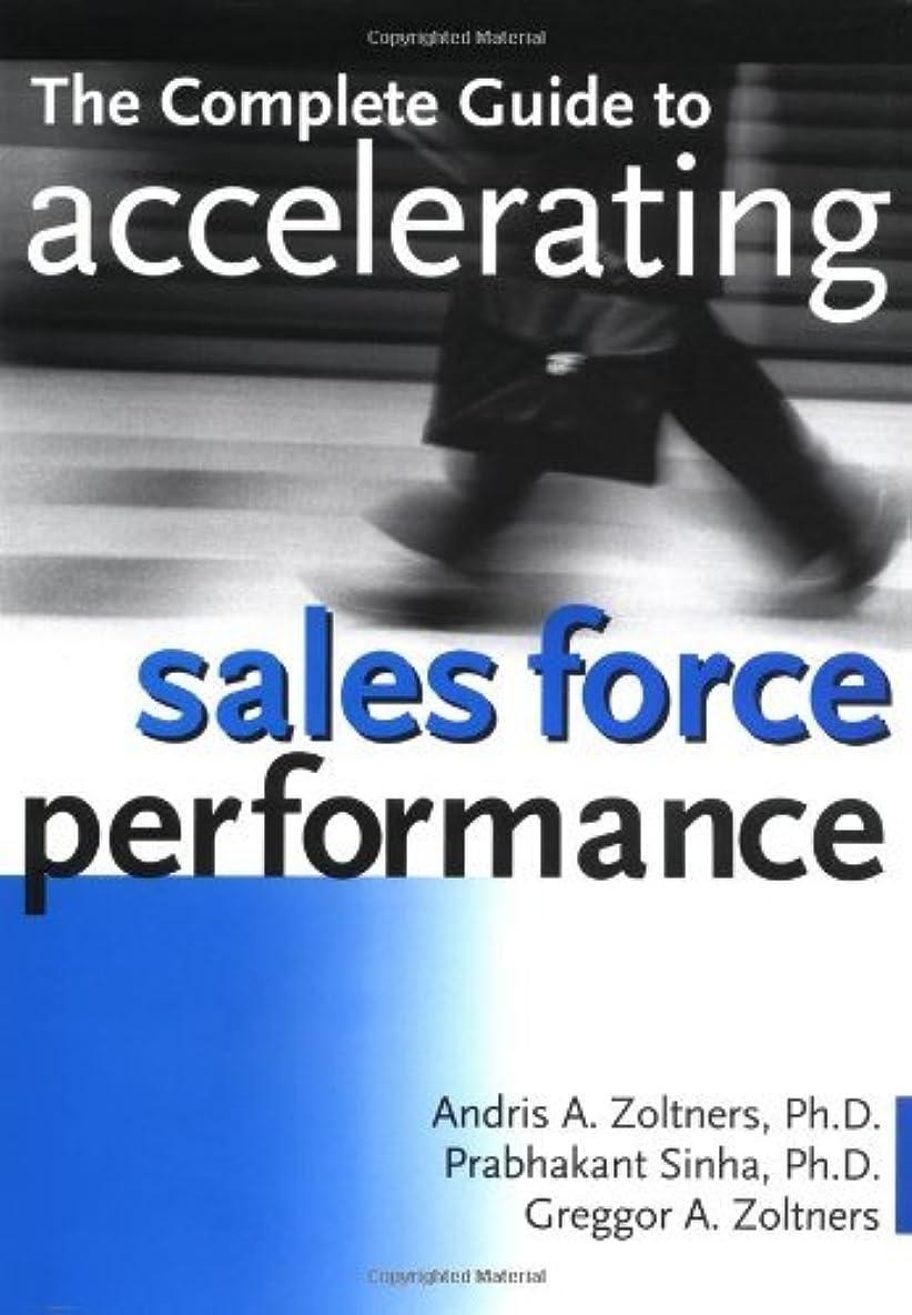 月本質的ではない壮大なThe Complete Guide to Accelerating Sales Force Performance: How to Get More Sales from Your Sales Force (English Edition)