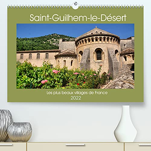 Les plus beaux villages de France - Saint-Guilhem-le-Désert (Premium, hochwertiger DIN A2 Wandkalender 2022, Kunstdruck in Hochglanz): Circuit à ... moyenâgeuse (Calendrier mensuel, 14 Pages )
