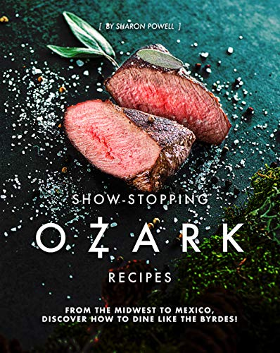 Show-Stopping Ozark Recipes: From the Midwest to Mexico,