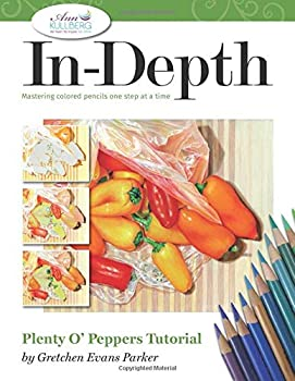 Paperback In-Depth Plenty o' Peppers Tutorial: Mastering Colored Pencils One Step at a Time (In-Depth Colored Pencil Tutorials) Book
