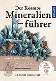 Der Kosmos Mineralienführer: 700 Mineralien, Edelsteine und Gesteine