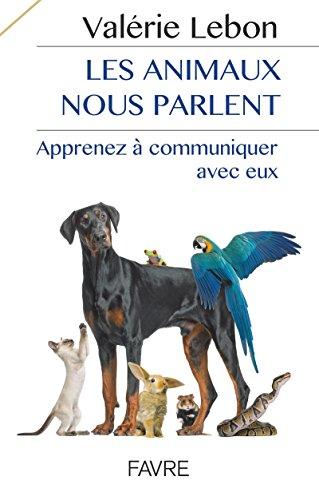 Les animaux nous parlent - Apprenez à communiquer avec eux