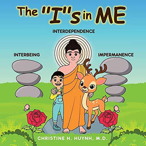 """The """"I""""s in Me: A Children's Book On Humility, Gratitude, And Adaptability From Learning Interbeing, Interdependence, Impermanence - Big Words for ... the Buddha's Teachings into Practice)"""