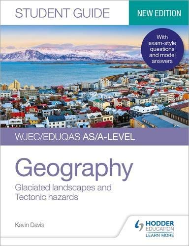 WJEC/Eduqas AS/A-level Geography Student Guide 3: Glaciated landscapes and Tectonic hazards (English Edition)