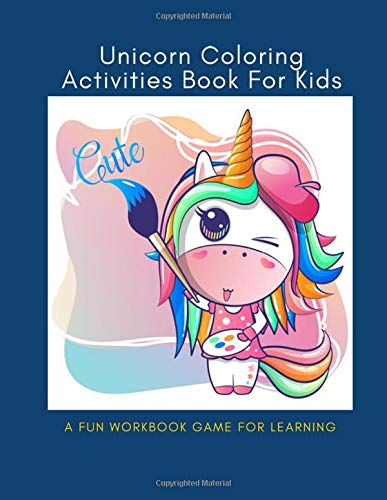 Unicorn Coloring Activities Book For Kids: A Fun Unicon Color Kid Toddler Workbook Game For Learning and Educational, How to Draw for Children