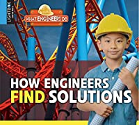 How Engineers Find Solutions (What Engineers Do)