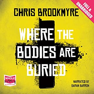 Where the Bodies are Buried                   By:                                                                                                                                 Chris Brookmyre                               Narrated by:                                                                                                                                 Sarah Barron                      Length: 11 hrs and 16 mins     5 ratings     Overall 4.0