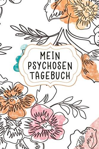 Mein Psychosen Tagebuch: Halte mit diesem Notizbuch als Betroffener deine Therapie bei depressiven Stunden sowie bei Zerstörung der Schizophrenie fest