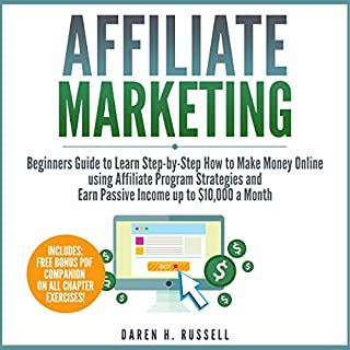 Affiliate Marketing     Beginners Guide to Learn Step-by-Step How to Make Money Online Using Affiliate Program Strategies and Earn Passive Income up to $10,000 a Month (Plus: Setting Up Your Blog)              By:                                                                                                                                 Daren H. Russell                               Narrated by:                                                                                                                                 David Angelo                      Length: 3 hrs and 26 mins     25 ratings     Overall 5.0