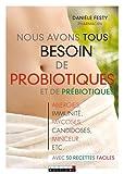 Nous avons tous besoin des probiotiques et des prébiotiques