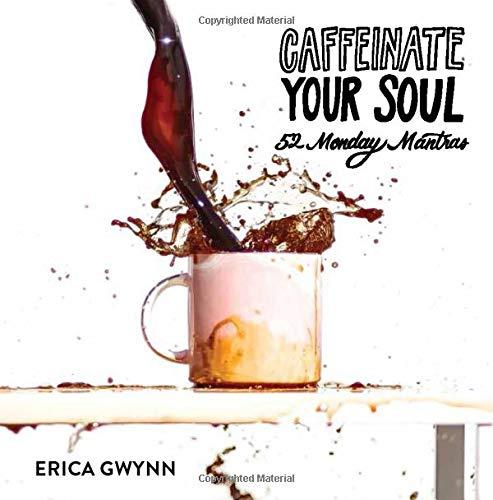 Caffeinate Your Soul: 52 Monday Mantras