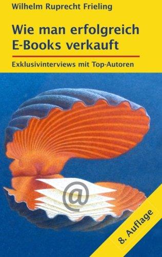 Buchseite und Rezensionen zu 'Wie man erfolgreich E-Books verkauft: Exklusivinterviews mit Top-Autoren' von Frieling, Wilhelm Ruprecht